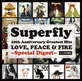 Superfly 10th Anniversary Greatest Hits『LOVE, PEACE & FIRE 〜Special Digest〜』